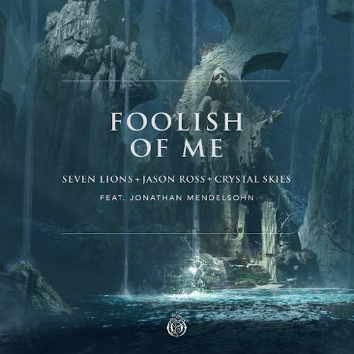 Seven Lions & Jason Ross & Jonathan Mendelsohn - Foolish Of Me